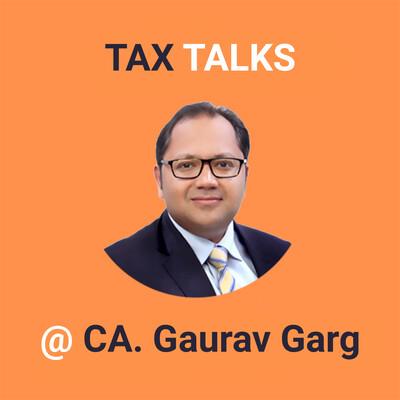 Tax Talks @ CA.Gaurav Garg