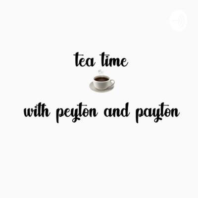 Tea Time with Peyton and Payton