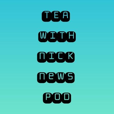 Tea With Nick Podcast