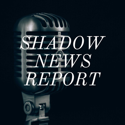 SHADOW NEWS REPORT