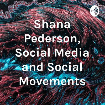 Shana Pederson, Social Media and Social Movements