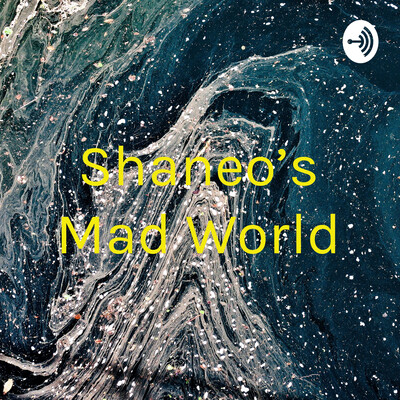 Shaneo's Mad World