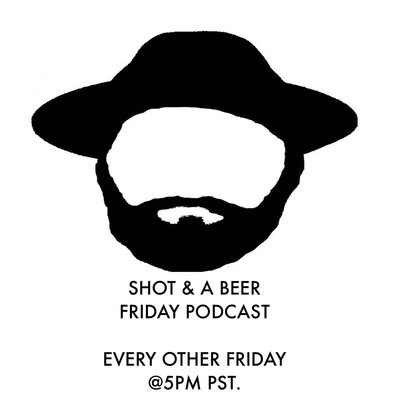 Shot & a Beer Friday Podcast