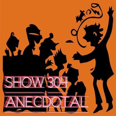Show 304 Anecdotal