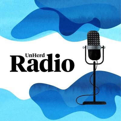 UnHerd Podcasts