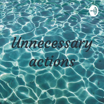 Unnecessary actions