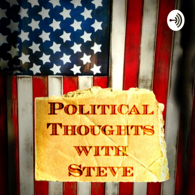Political Thoughts with Steve??