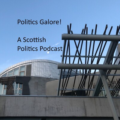 Politics Galore! A Scottish Politics Podcast