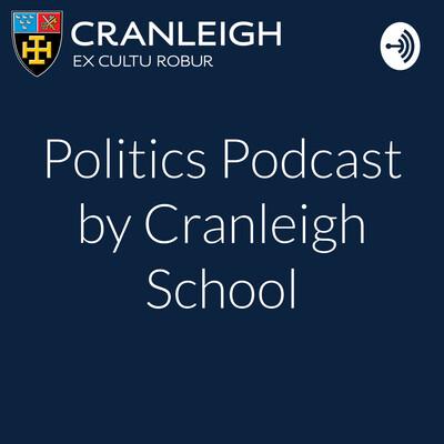 Politics Podcast by Cranleigh School