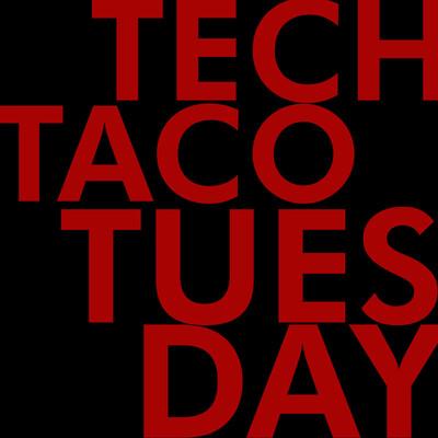 Tech Taco Tuesday