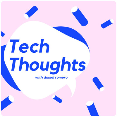 Tech Thoughts with Daniel Romero
