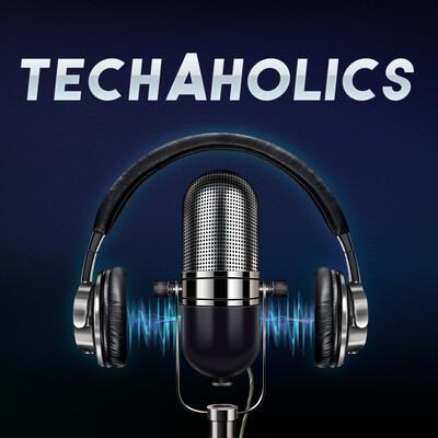 TechAholics Podcast