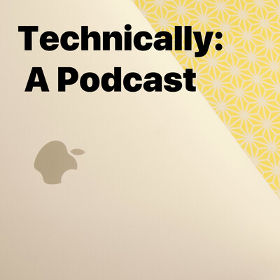 Technically: A Podcast