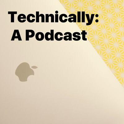 Technically: A Podcast