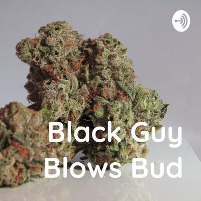 Black Guy Blows Bud