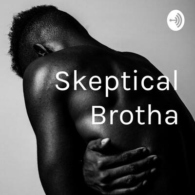 Skeptical Brotha