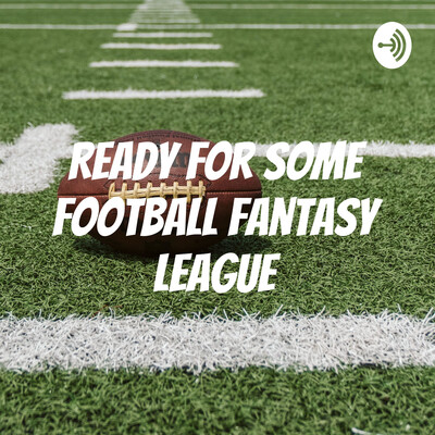 Ready For Some Football Fantasy League