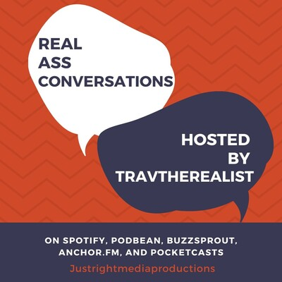 Real Ass Conversations w/ Travtherealist