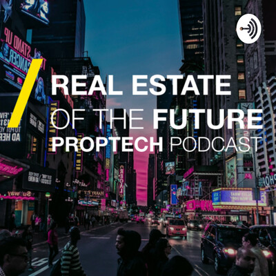 Real Estate of the Future PropTech PodCast
