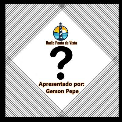 Ponto de Interrogação - Apresentado por Gerson Pepe