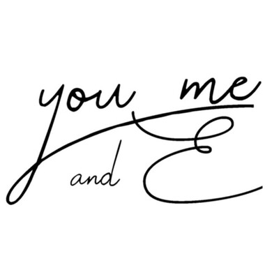 You, Me, and E