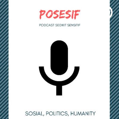 POSESIF : Podcast Sedikit Sensitif