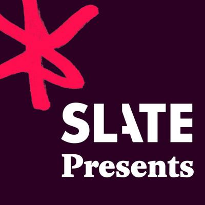 Slate Presents