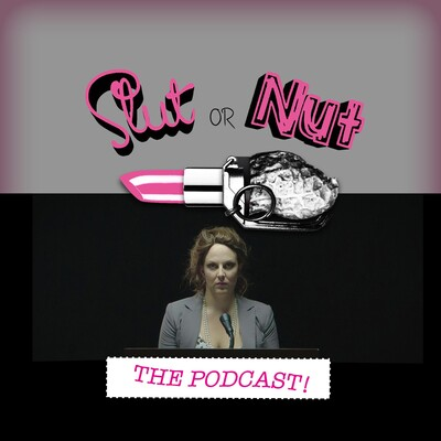 Slut or Nut: The Podcast