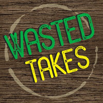Wasted Takes