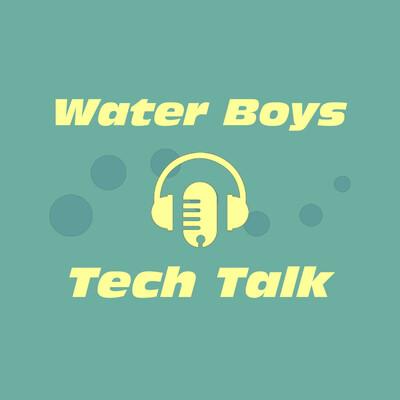 Water Boys Tech Talk