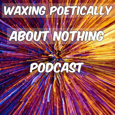 Waxing Poetically About Nothing