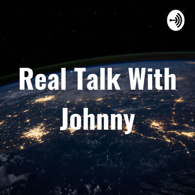 Real Talk With Johnny