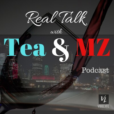 Real Talk with Tea & MZ