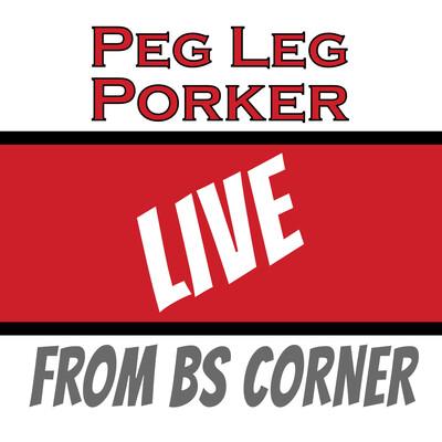 Peg Leg Porker: Live From BS Corner