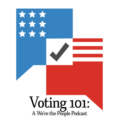 Voting 101: A We're the People Podcast