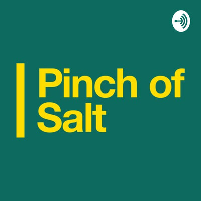 Pinch of Salt   Podcast
