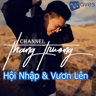 Thang Truong - Hội Nhập & Vươn Lên tại Mỹ - WAVES