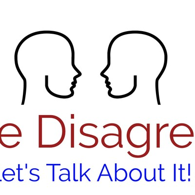 We Disagree. Let's Talk About It!