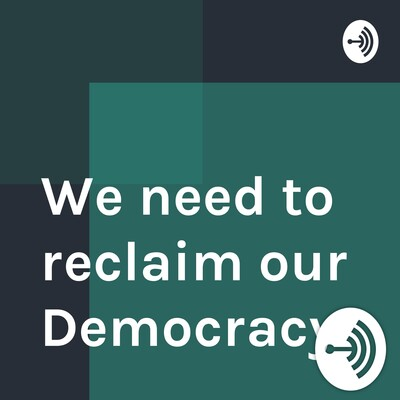 We need to reclaim our Democracy