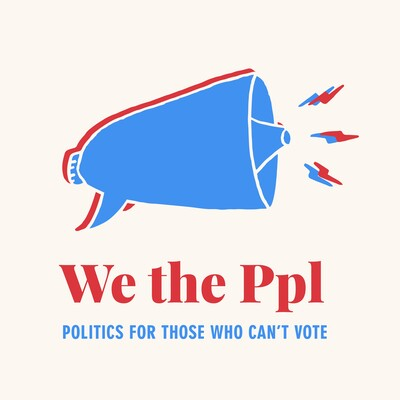 We the Ppl: Politics for Those Who Can't Vote