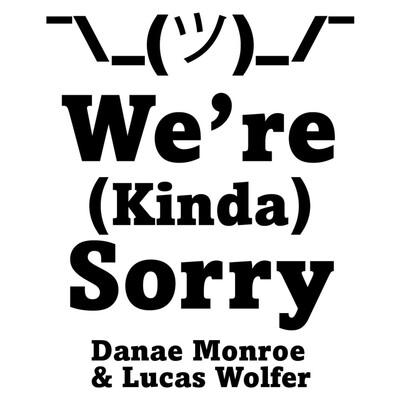 We're (Kinda) Sorry