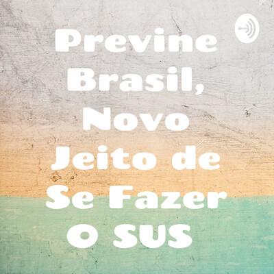 Previne Brasil, Novo Jeito de Se Fazer O SUS