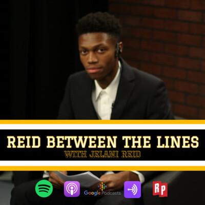 Reid Between The Lines with Jelani Reid