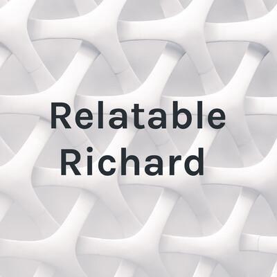 Relatable Richard