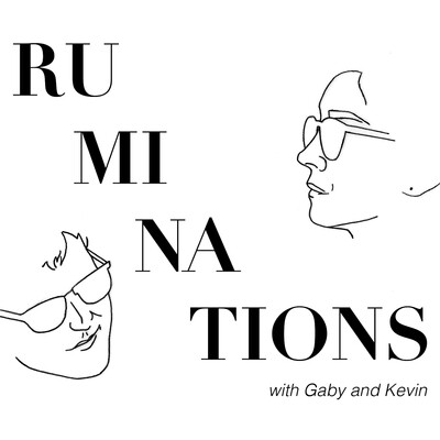 Podcast – Ruminations with Gaby and Kevin