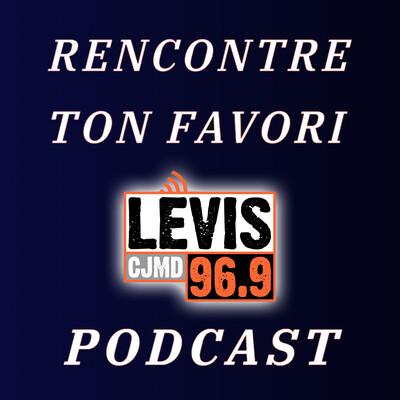 Rencontre ton Favori   CJMD 96,9 FM LÉVIS   L'ALTERNATIVE RADIOPHONIQUE