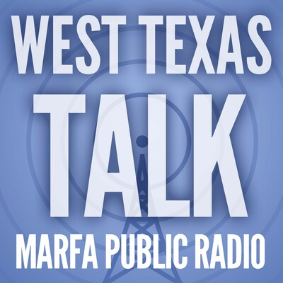 West Texas Talk - Interviews from Marfa Public Radio