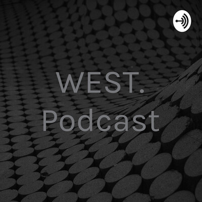 WEST. Podcast