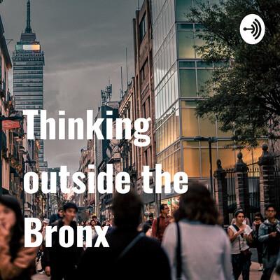 Thinking outside the Bronx