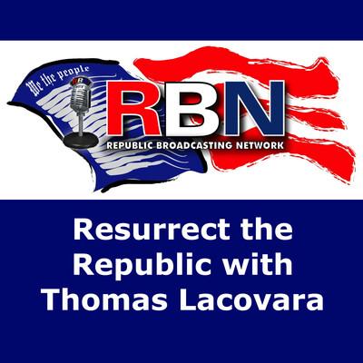 Resurrect the Republic with Thomas Lacovara